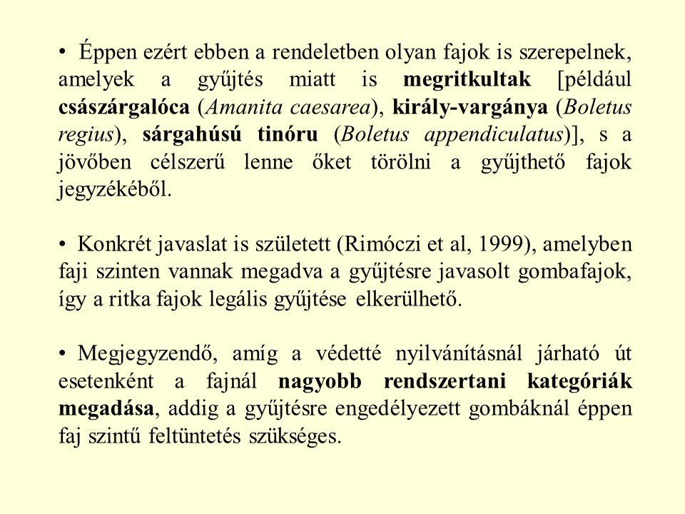 Éppen ezért ebben a rendeletben olyan fajok is szerepelnek, amelyek a gyűjtés miatt is megritkultak [például császárgalóca (Amanita caesarea), király-vargánya (Boletus regius), sárgahúsú tinóru (Boletus appendiculatus)], s a jövőben célszerű lenne őket törölni a gyűjthető fajok jegyzékéből.